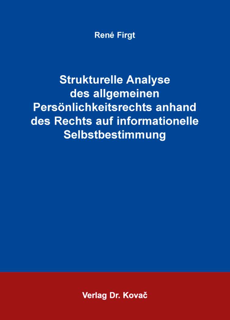 Cover: Strukturelle Analyse des allgemeinen Persönlichkeitsrechts anhand des Rechts auf informationelle Selbstbestimmung