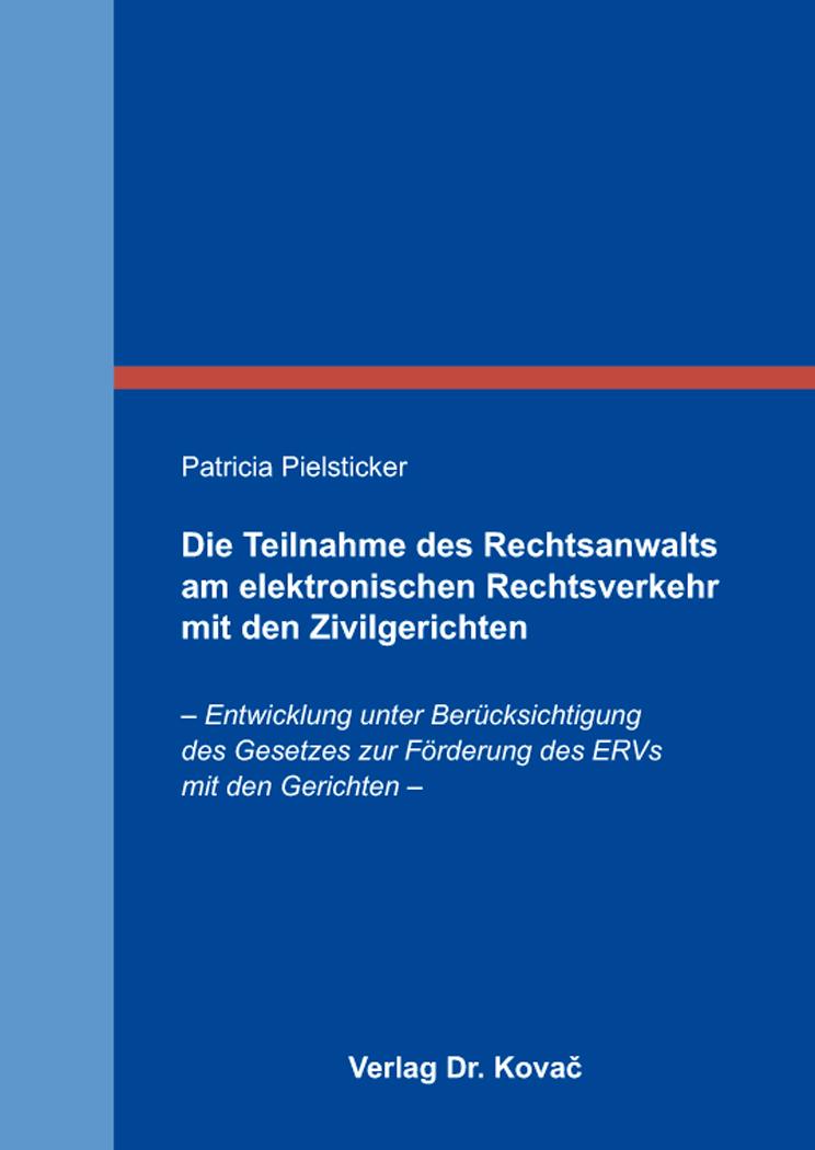 Cover: Die Teilnahme des Rechtsanwalts am elektronischen Rechtsverkehr mit den Zivilgerichten
