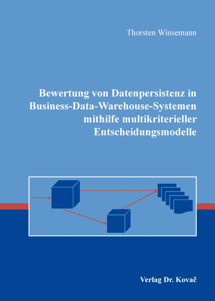 Cover: Bewertung von Datenpersistenz in Business-Data-Warehouse-Systemen mithilfe multikriterieller Entscheidungsmodelle