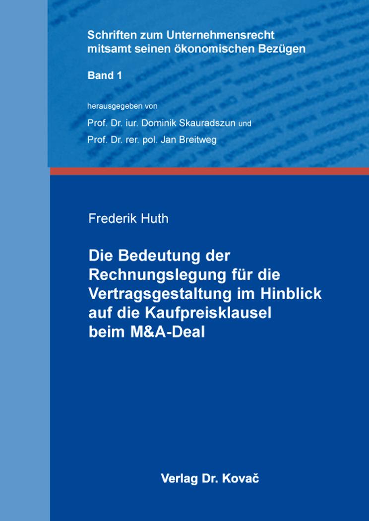Cover: Die Bedeutung der Rechnungslegung für die Vertragsgestaltung im Hinblick auf die Kaufpreisklausel beim M&A-Deal