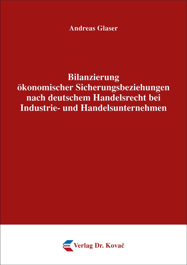 Cover: Bilanzierung ökonomischer Sicherungsbeziehungen nach deutschem Handelsrecht bei Industrie- und Handelsunternehmen