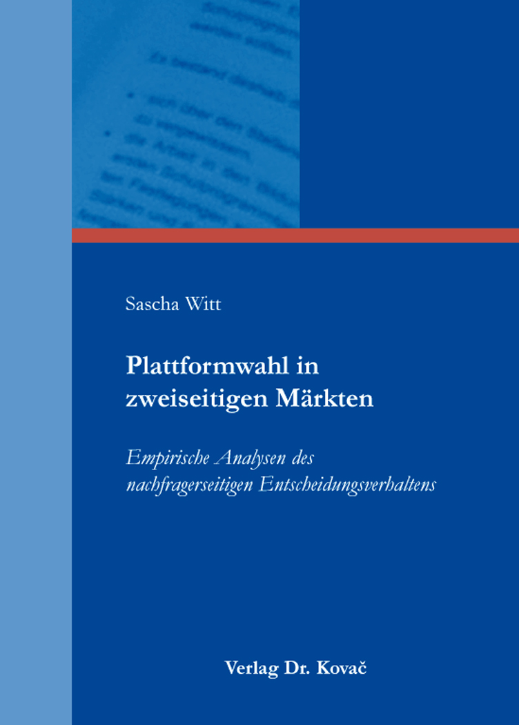 Plattformwahl in zweiseitigen Märkten. Doktorarbeit von Sascha Witt ...