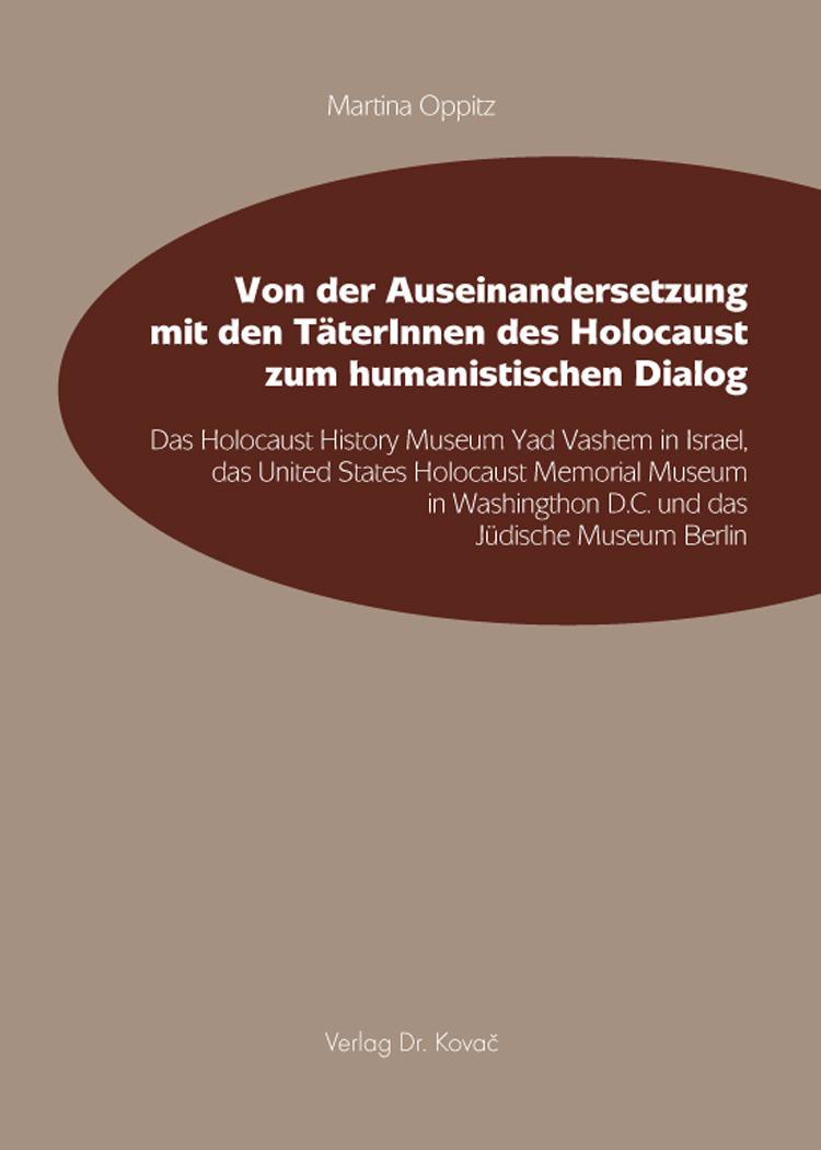 Cover: Von der Auseinandersetzung mit den TäterInnen des Holocaust zum humanistischen Dialog