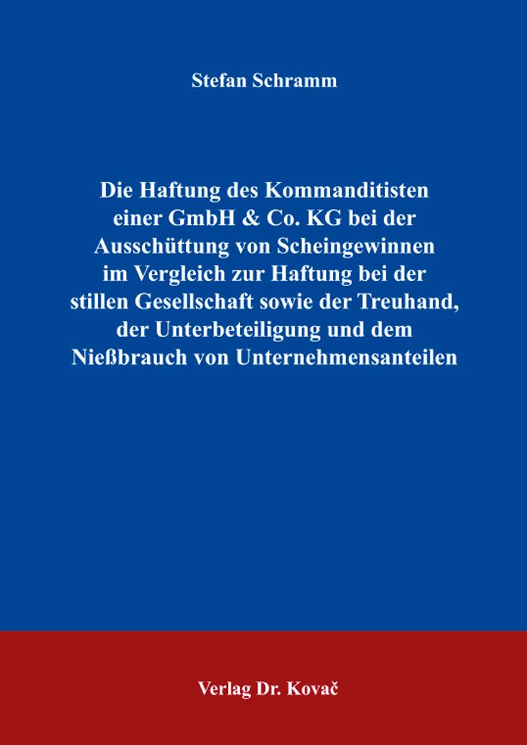 Cover: Die Haftung des Kommanditisten einer GmbH & Co. KG bei der Ausschüttung von Scheingewinnen im Vergleich zur Haftung bei der stillen Gesellschaft sowie der Treuhand, der Unterbeteiligung und dem Nießbrauch von Unternehmensanteilen