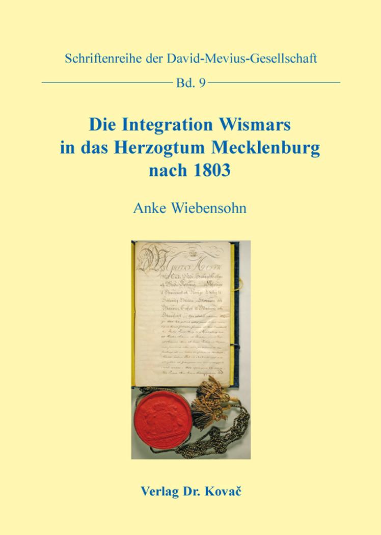Cover: Die Integration Wismars in das Herzogtum Mecklenburg nach 1803