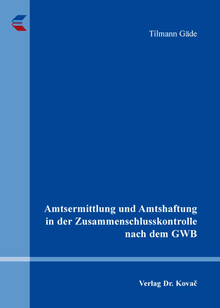 Cover: Amtsermittlung und Amtshaftung in der Zusammenschlusskontrolle nach dem GWB