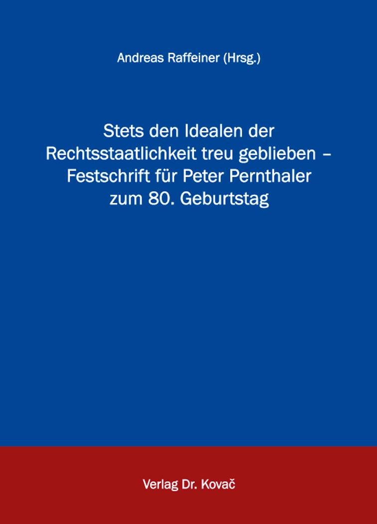 Cover: Stets den Idealen der Rechtsstaatlichkeit treu geblieben – Festschrift für Peter Pernthaler zum80.Geburtstag
