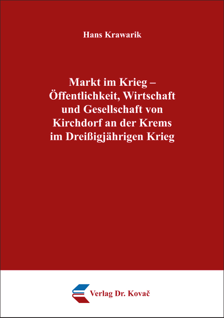 Cover: Markt im Krieg – Öffentlichkeit, Wirtschaft und Gesellschaft von Kirchdorf an der Krems im Dreißigjährigen Krieg