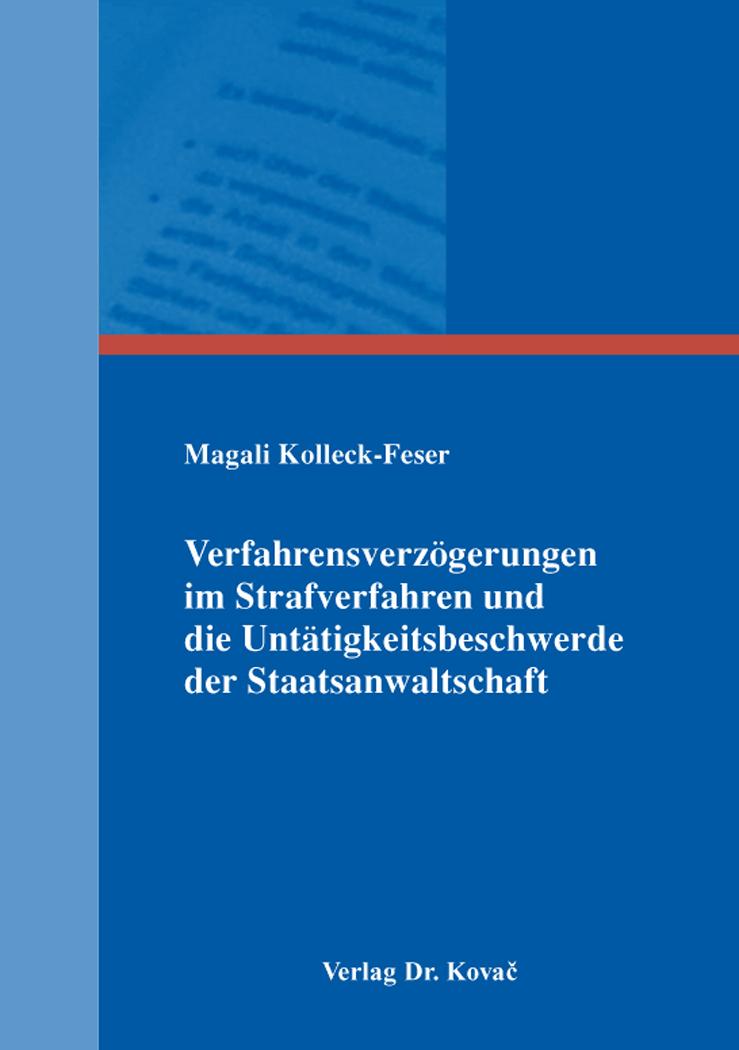 Cover: Verfahrensverzögerungen im Strafverfahren und die Untätigkeitsbeschwerde der Staatsanwaltschaft