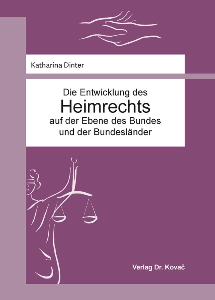 Cover: Die Entwicklung des Heimrechts auf der Ebene des Bundes und der Bundesländer