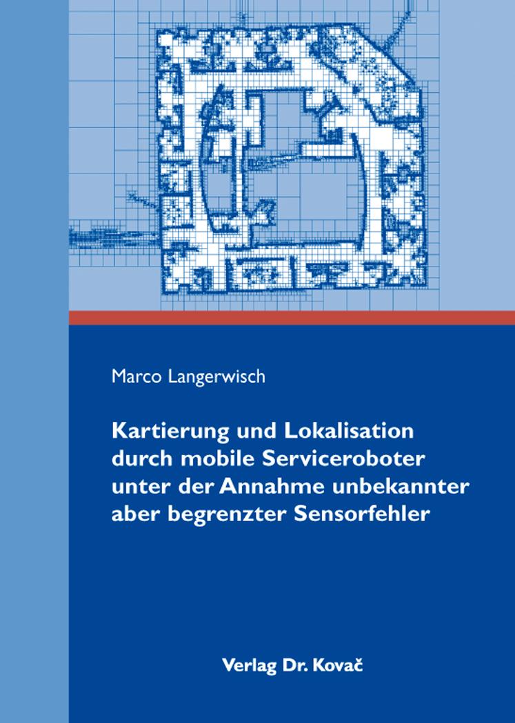 Cover: Kartierung und Lokalisation durch mobile Serviceroboter unter der Annahme unbekannter aber begrenzter Sensorfehler