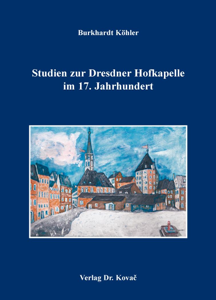 Cover: Studien zur Dresdner Hofkapelle im 17. Jahrhundert