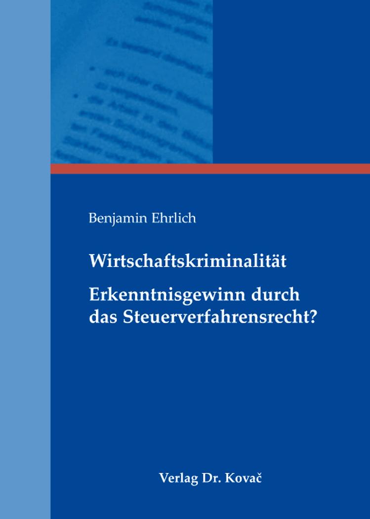 Cover: Wirtschaftskriminalität – Erkenntnisgewinn durch das Steuerverfahrensrecht?