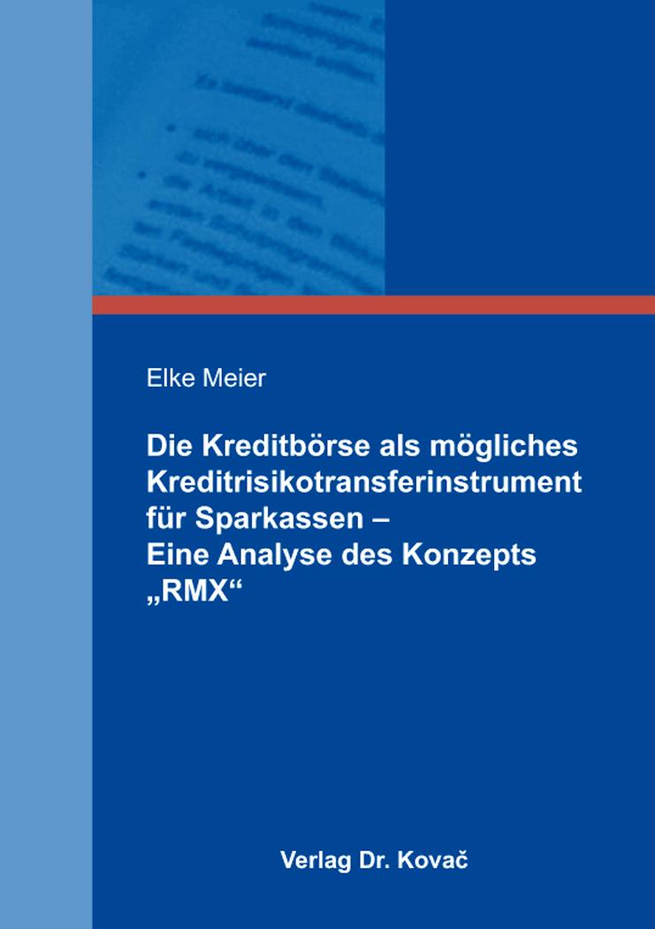 """Cover: Die Kreditbörse als mögliches Kreditrisikotransferinstrument für Sparkassen – Eine Analyse des Konzepts """"RMX"""""""