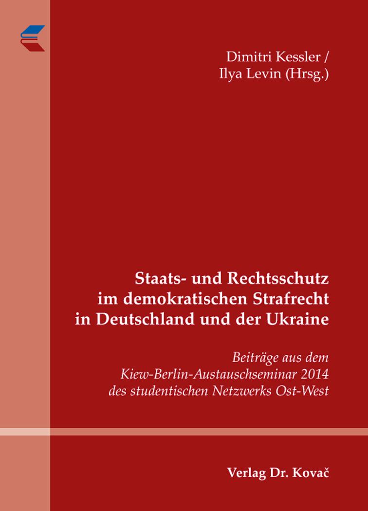 Cover: Staats- und Rechtsschutz im demokratischen Strafrecht in Deutschland und der Ukraine