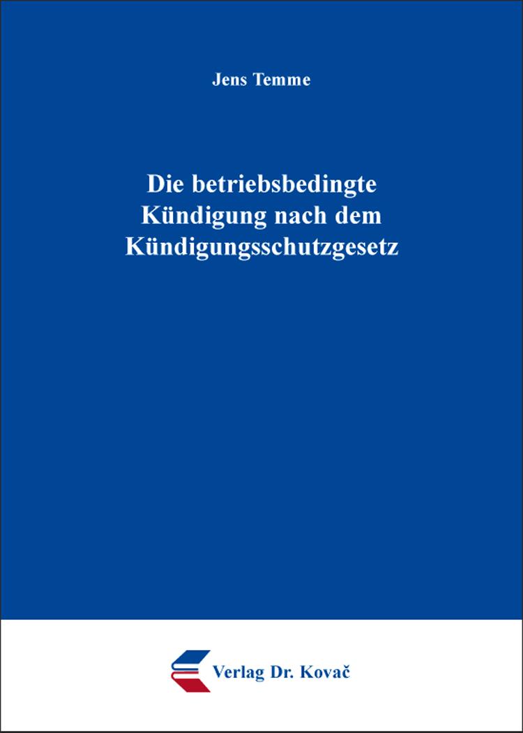 Cover: Die betriebsbedingte Kündigung nach dem Kündigungsschutzgesetz