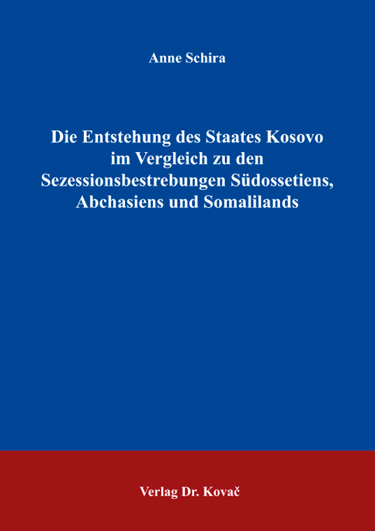 Cover: Die Entstehung des Staates Kosovo im Vergleich zu den Sezessionsbestrebungen Südossetiens, Abchasiens und Somalilands