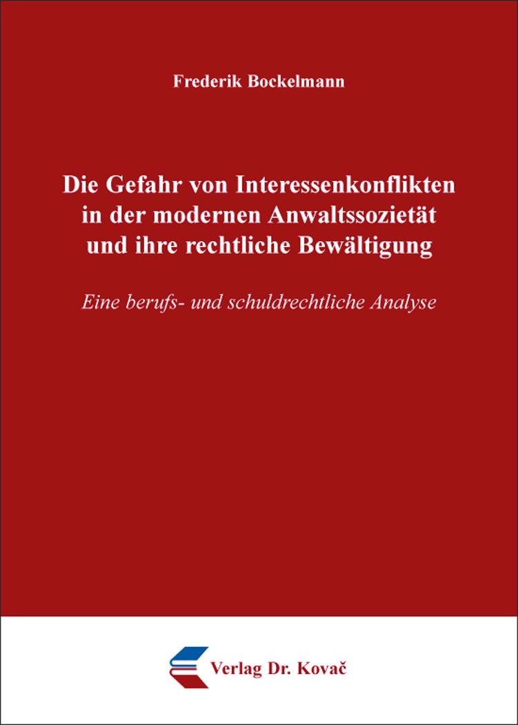 Cover: Die Gefahr von Interessenkonflikten in der modernen Anwaltssozietät und ihre rechtliche Bewältigung