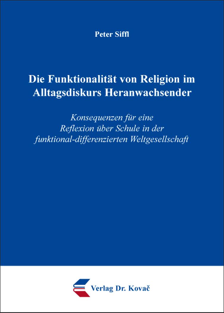 Cover: Die Funktionalität von Religion im Alltagsdiskurs Heranwachsender
