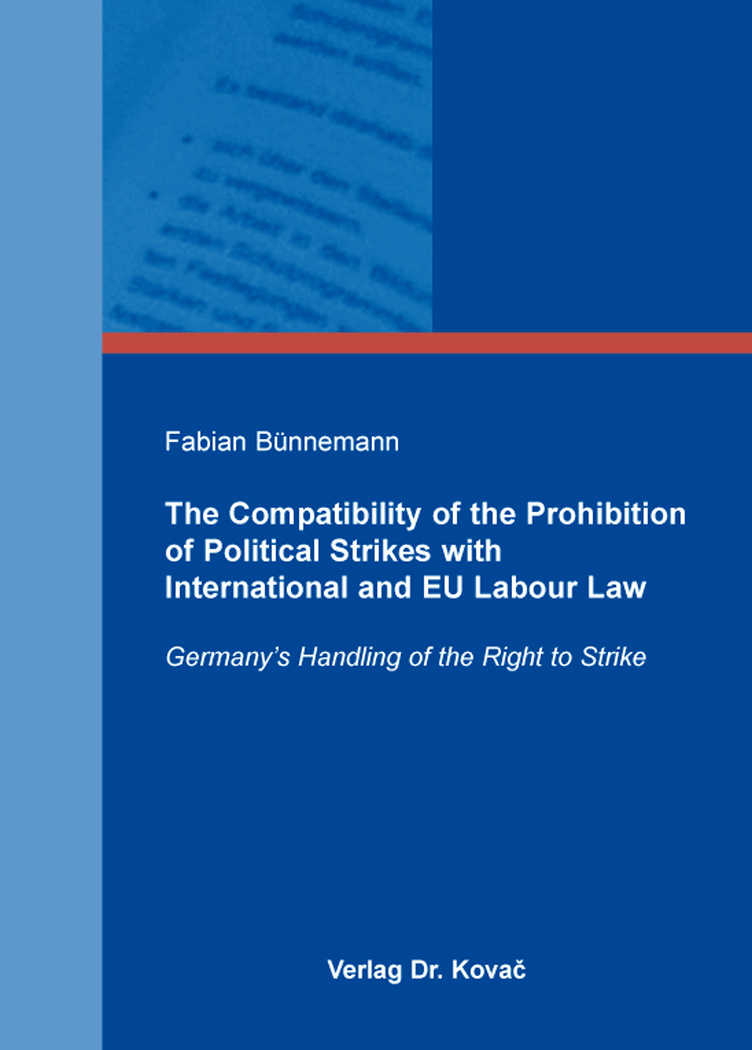 Cover: The Compatibility of the Prohibition of Political Strikes with International and EU Labour Law