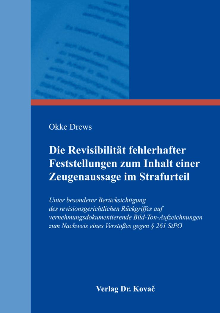 Cover: Die Revisibilität fehlerhafter Feststellungen zum Inhalt einer Zeugenaussage im Strafurteil