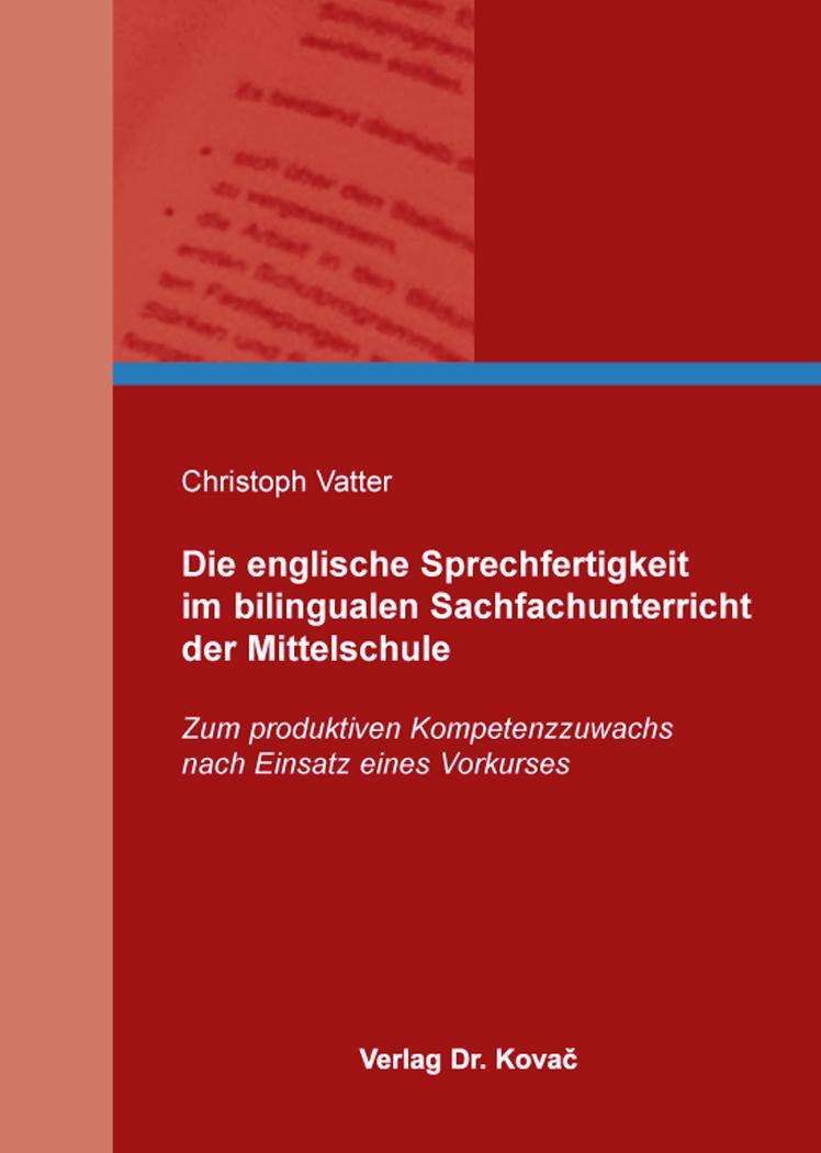 Cover: Die englische Sprechfertigkeit im bilingualen Sachfachunterricht der Mittelschule