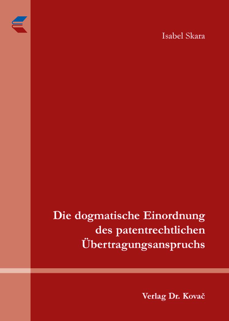 Cover: Die dogmatische Einordnung des patentrechtlichen Übertragungsanspruchs