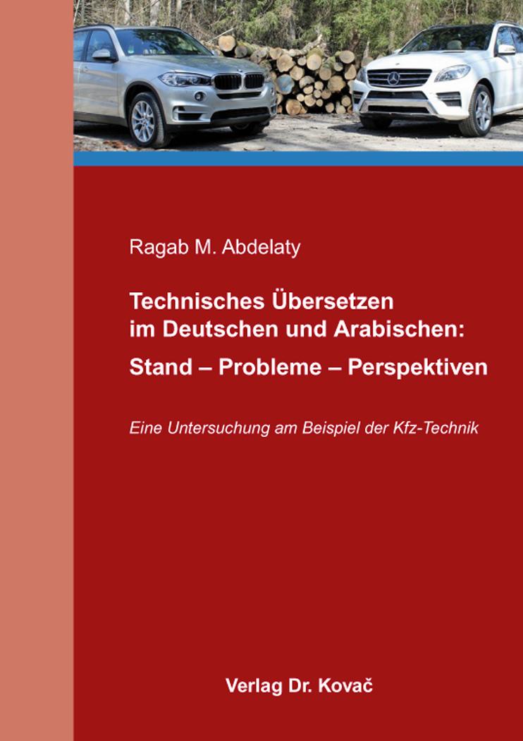 Cover: Technisches Übersetzen im Deutschen und Arabischen: Stand – Probleme – Perspektiven