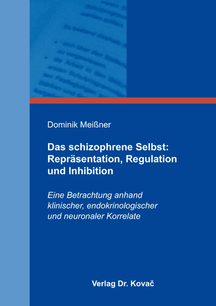 Cover: Das schizophrene Selbst: Repräsentation, Regulation und Inhibition