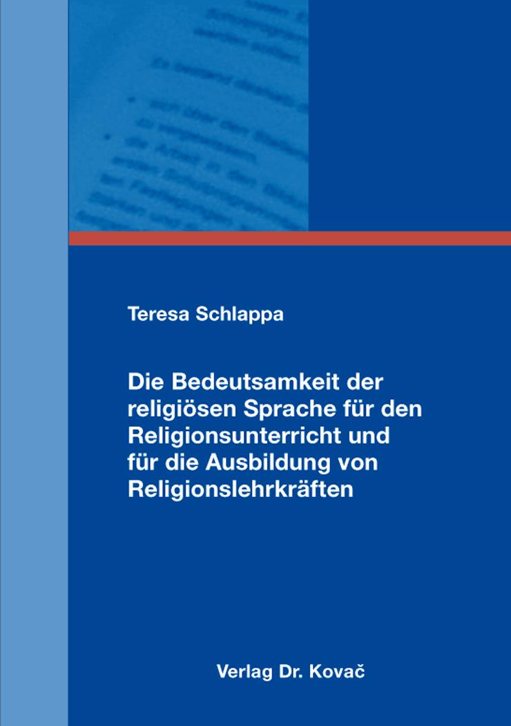 Cover: Die Bedeutsamkeit der religiösen Sprache für den Religionsunterricht und für die Ausbildung von Religionslehrkräften