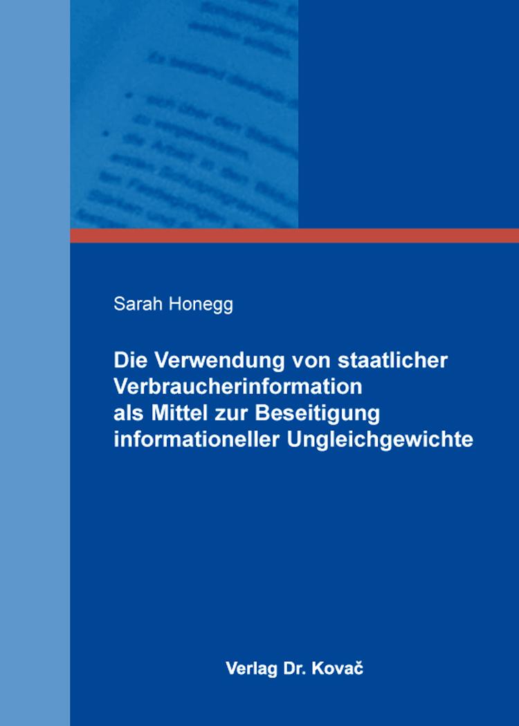 Cover: Die Verwendung von staatlicher Verbraucherinformation als Mittel zur Beseitigung informationeller Ungleichgewichte
