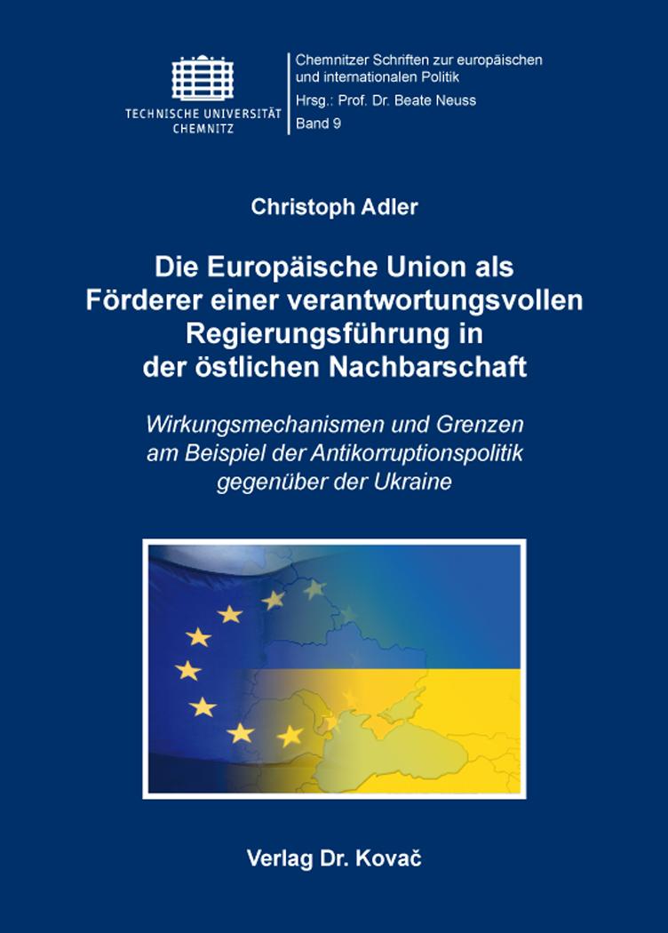 Cover: Die Europäische Union als Förderer einer verantwortungsvollen Regierungsführung in der östlichen Nachbarschaft