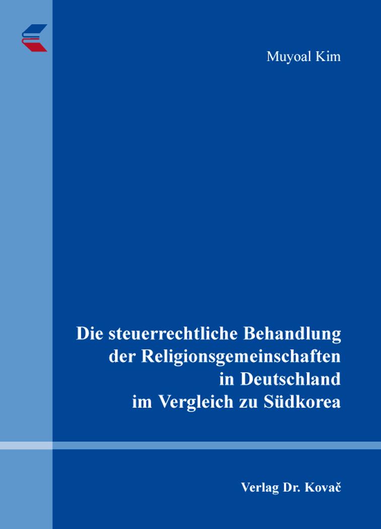 Cover: Die steuerrechtliche Behandlung der Religionsgemeinschaften in Deutschland im Vergleich zu Südkorea