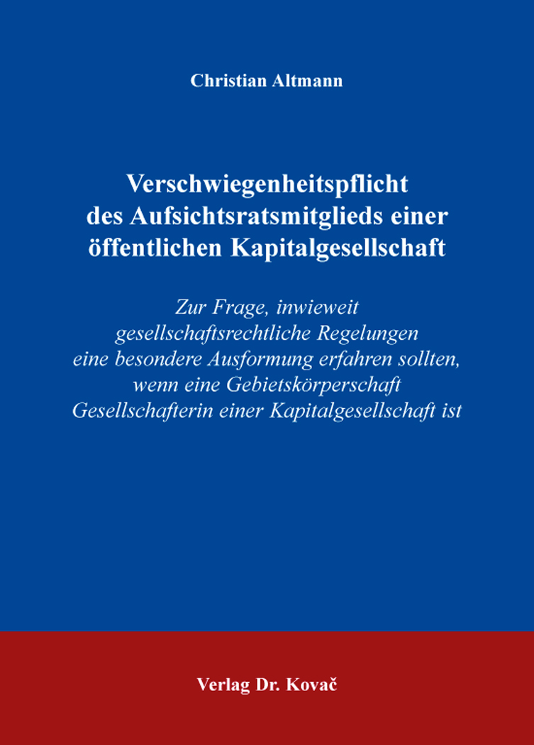 Cover: Verschwiegenheitspflicht des Aufsichtsratsmitglieds einer öffentlichen Kapitalgesellschaft