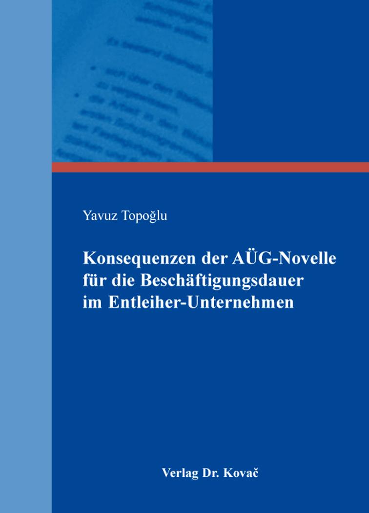 Cover: Konsequenzen der AÜG-Novelle für die Beschäftigungsdauer im Entleiher-Unternehmen