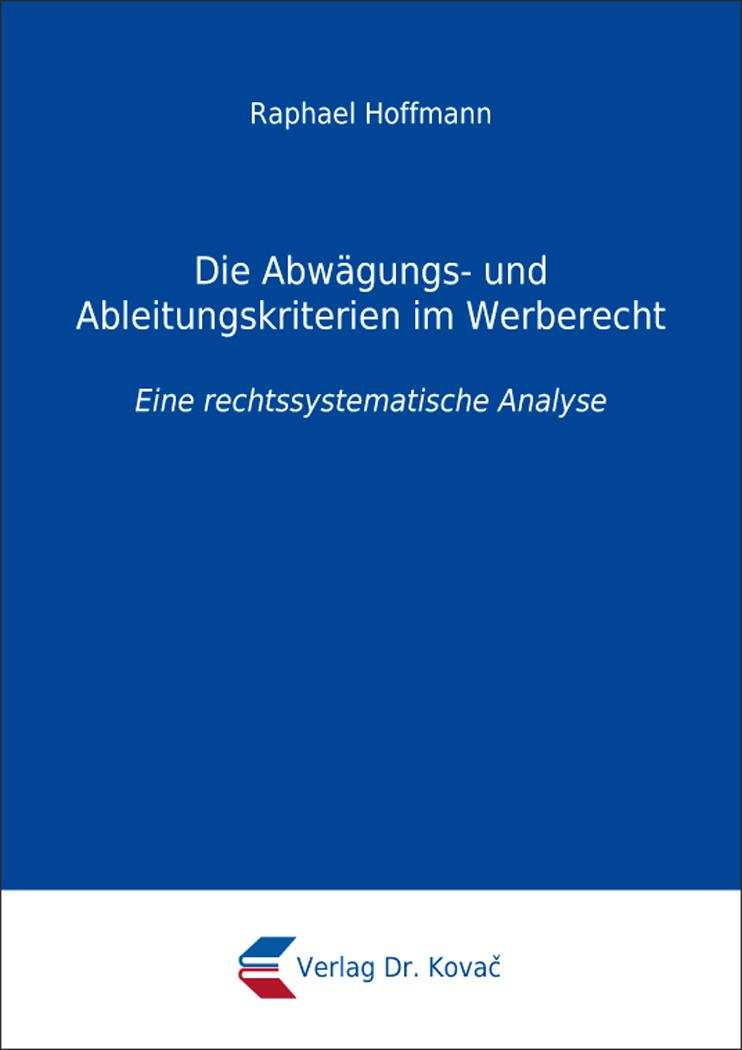 Cover: Die Abwägungs- und Ableitungskriterien im Werberecht