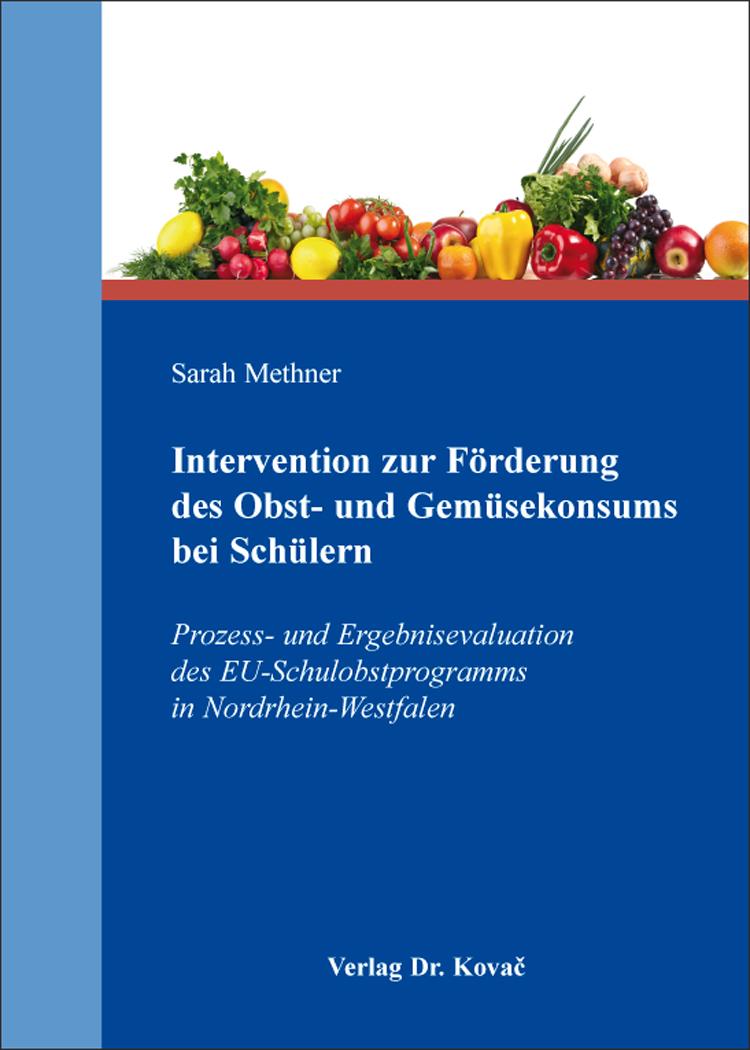 Cover: Intervention zur Förderung des Obst- und Gemüsekonsums bei Schülern