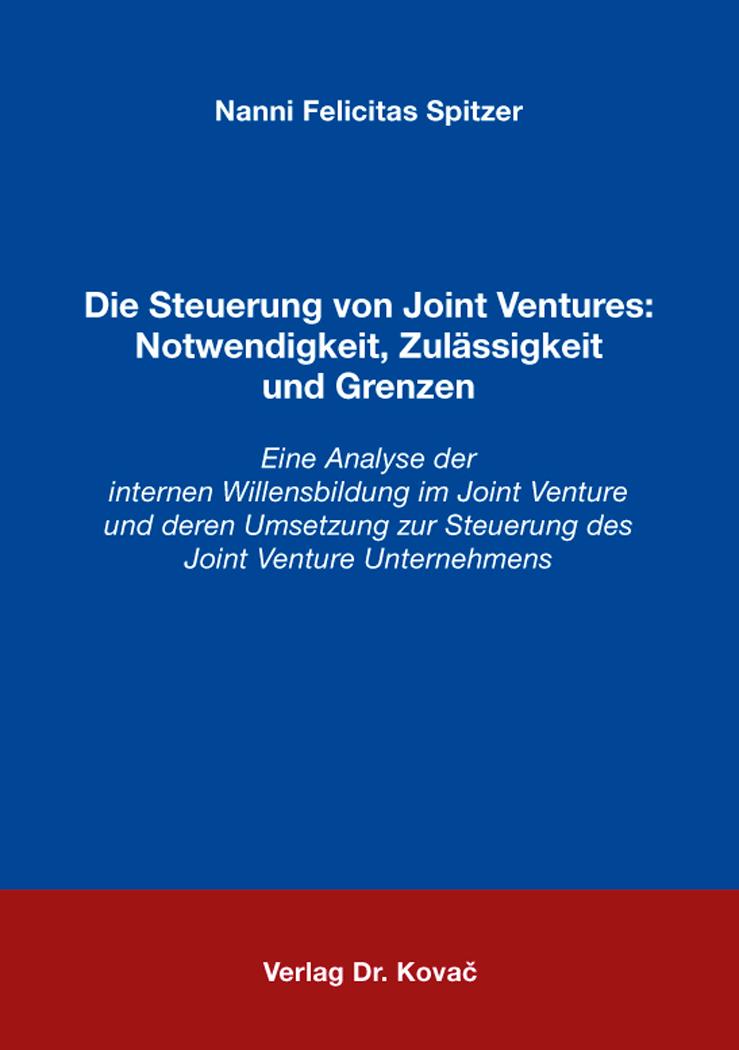 Cover: Die Steuerung von Joint Ventures: Notwendigkeit, Zulässigkeit und Grenzen