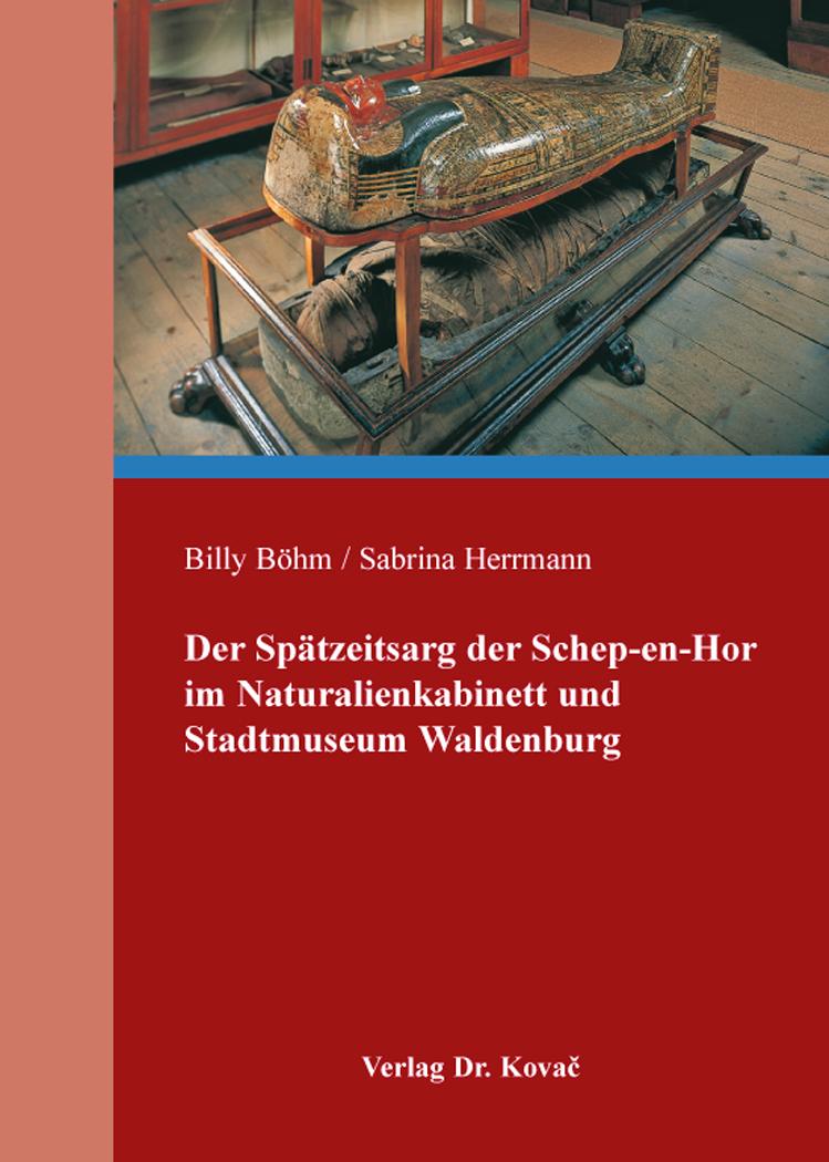 Cover: Der Spätzeitsarg der Schep-en-Hor im Naturalienkabinett und Stadtmuseum Waldenburg