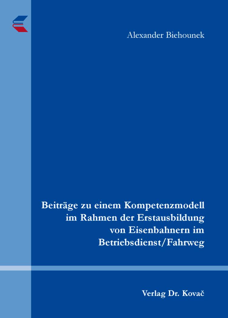 Cover: Beiträge zu einem Kompetenzmodell im Rahmen der Erstausbildung von Eisenbahnern im Betriebsdienst/Fahrweg