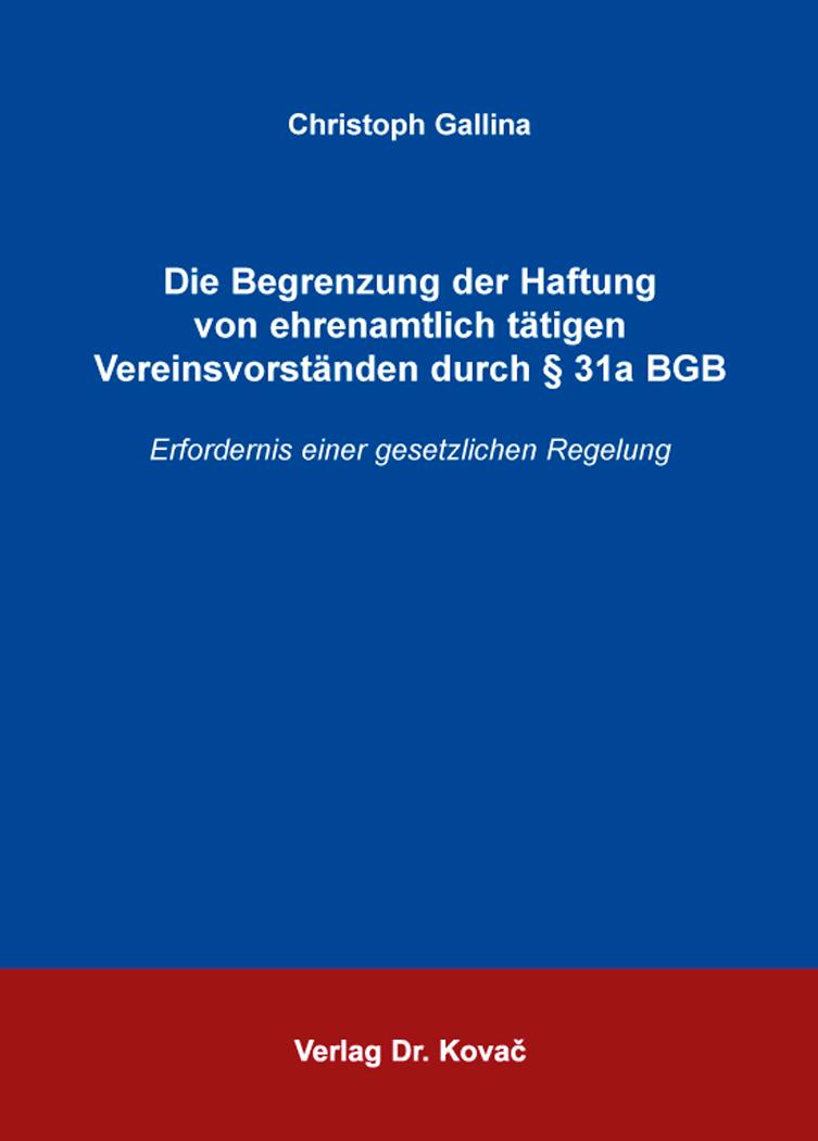 Cover: Die Begrenzung der Haftung von ehrenamtlich tätigen Vereinsvorständen durch § 31a BGB