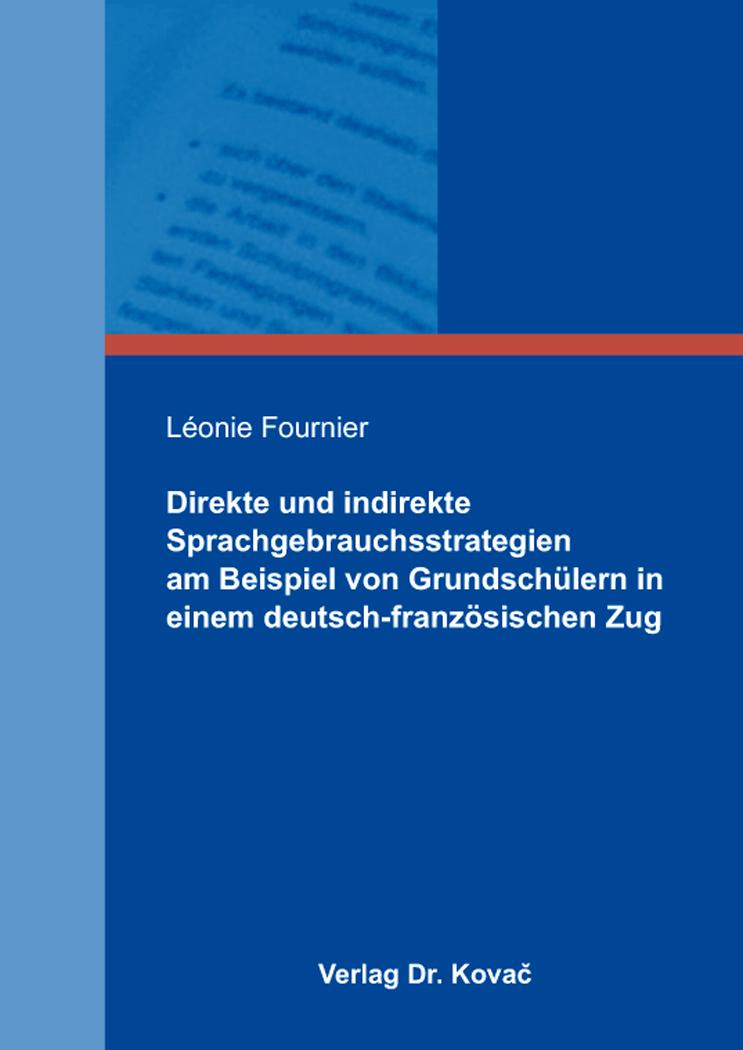 Cover: Direkte und indirekte Sprachgebrauchsstrategien am Beispiel von Grundschülern in einem deutsch-französischen Zug