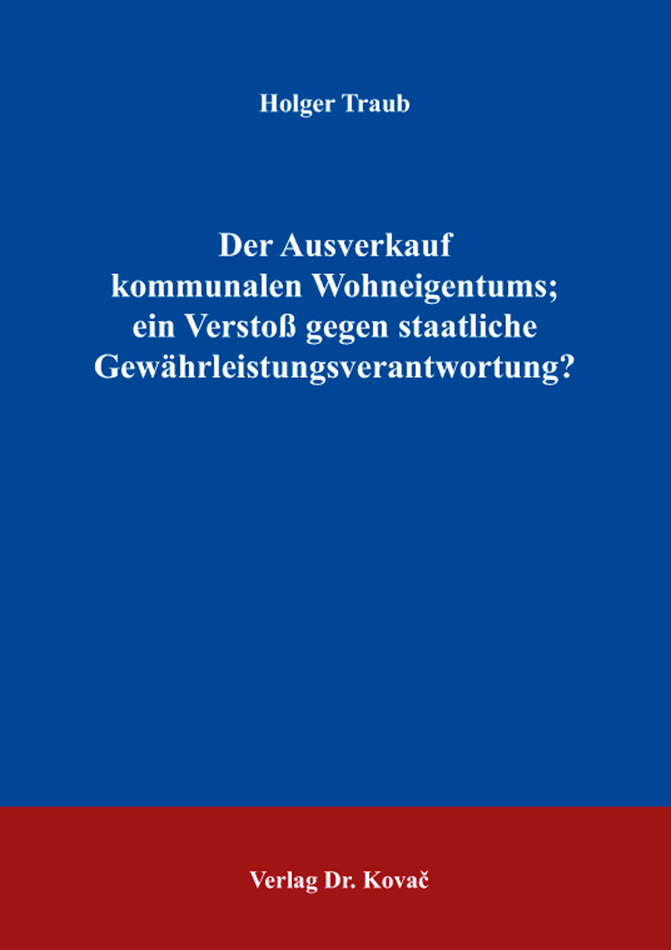 Cover: Der Ausverkauf kommunalen Wohneigentums; ein Verstoß gegen staatliche Gewährleistungsverantwortung?