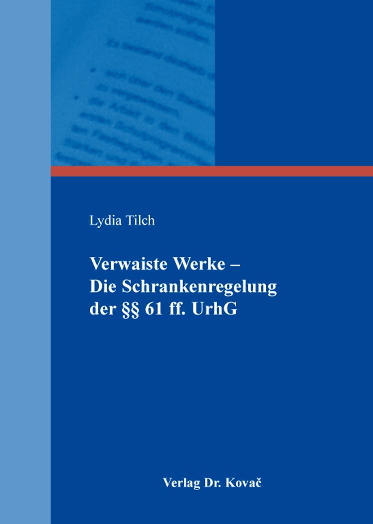 Cover: Verwaiste Werke – Die Schrankenregelung der§§61ff.UrhG