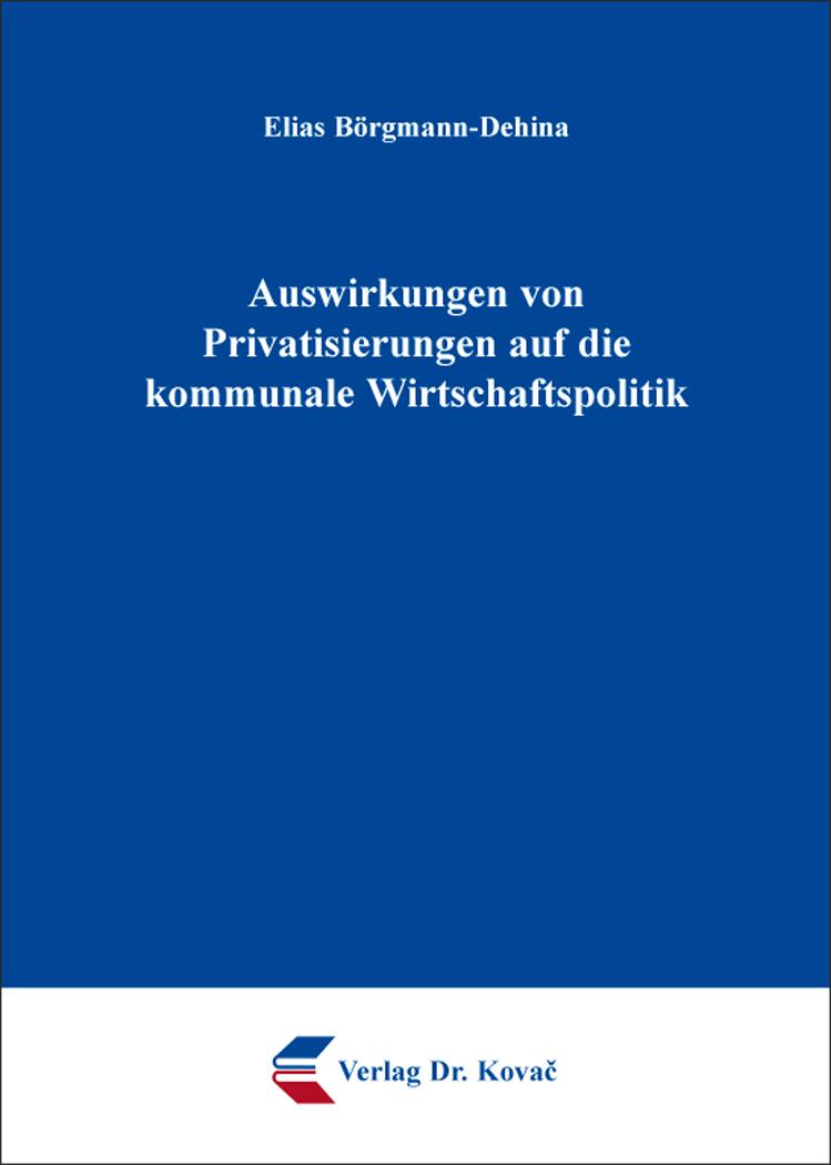 Cover: Auswirkungen von Privatisierungen auf die kommunale Wirtschaftspolitik