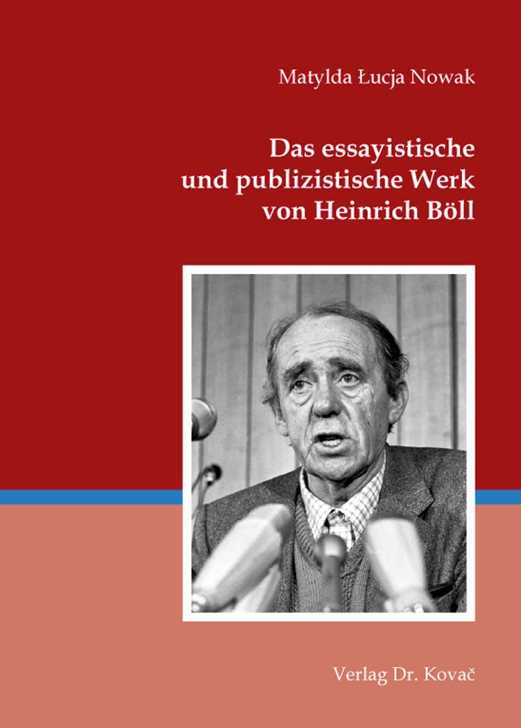 Cover: Das essayistische und publizistische Werk von Heinrich Böll