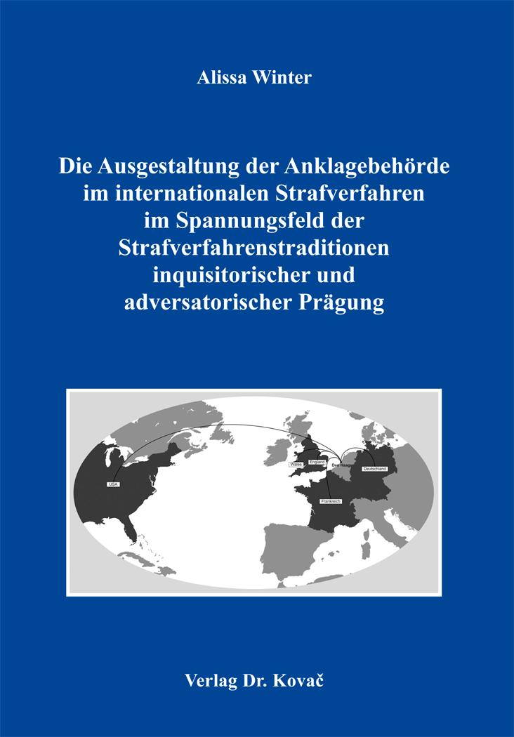 Cover: Die Ausgestaltung der Anklagebehörde im internationalen Strafverfahren im Spannungsfeld der Strafverfahrenstraditionen inquisitorischer und adversatorischer Prägung