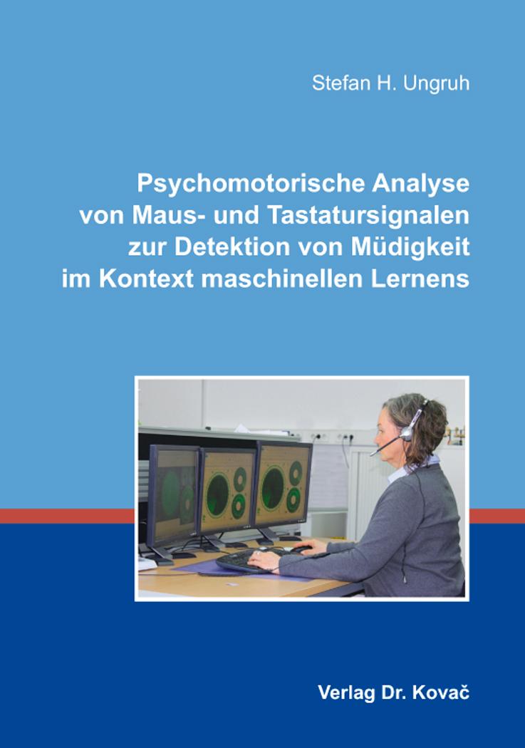 Cover: Psychomotorische Analyse von Maus- und Tastatursignalen zur Detektion von Müdigkeit im Kontext maschinellen Lernens