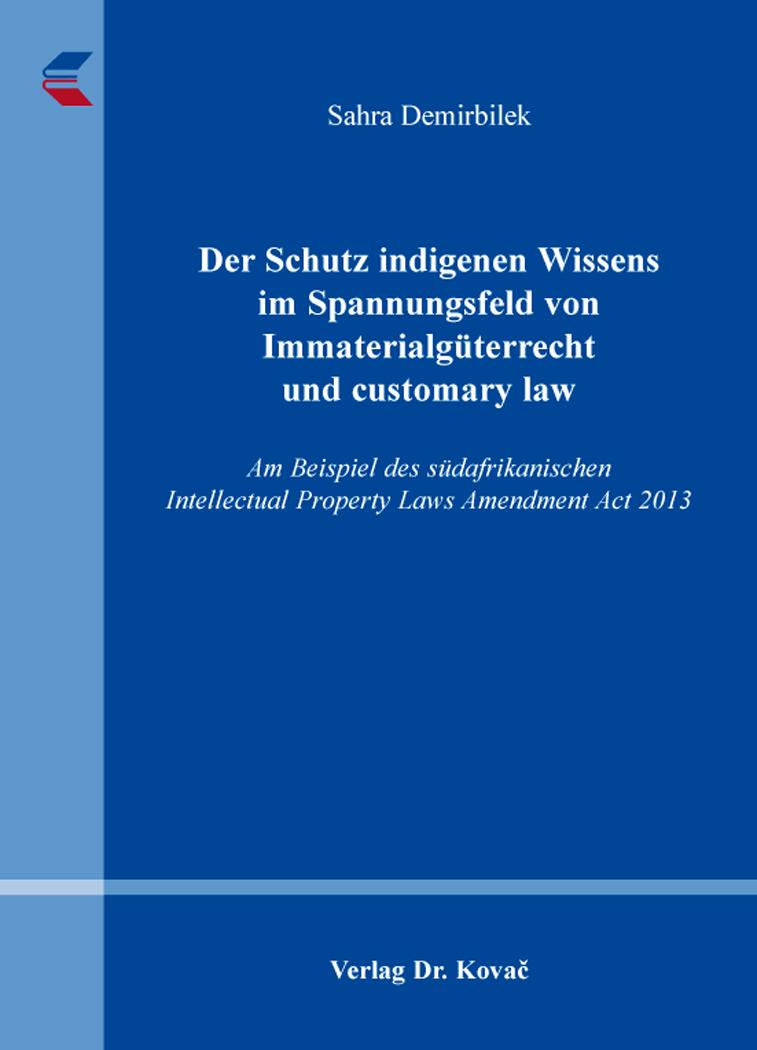 Cover: Der Schutz indigenen Wissens im Spannungsfeld von Immaterialgüterrecht und customary law