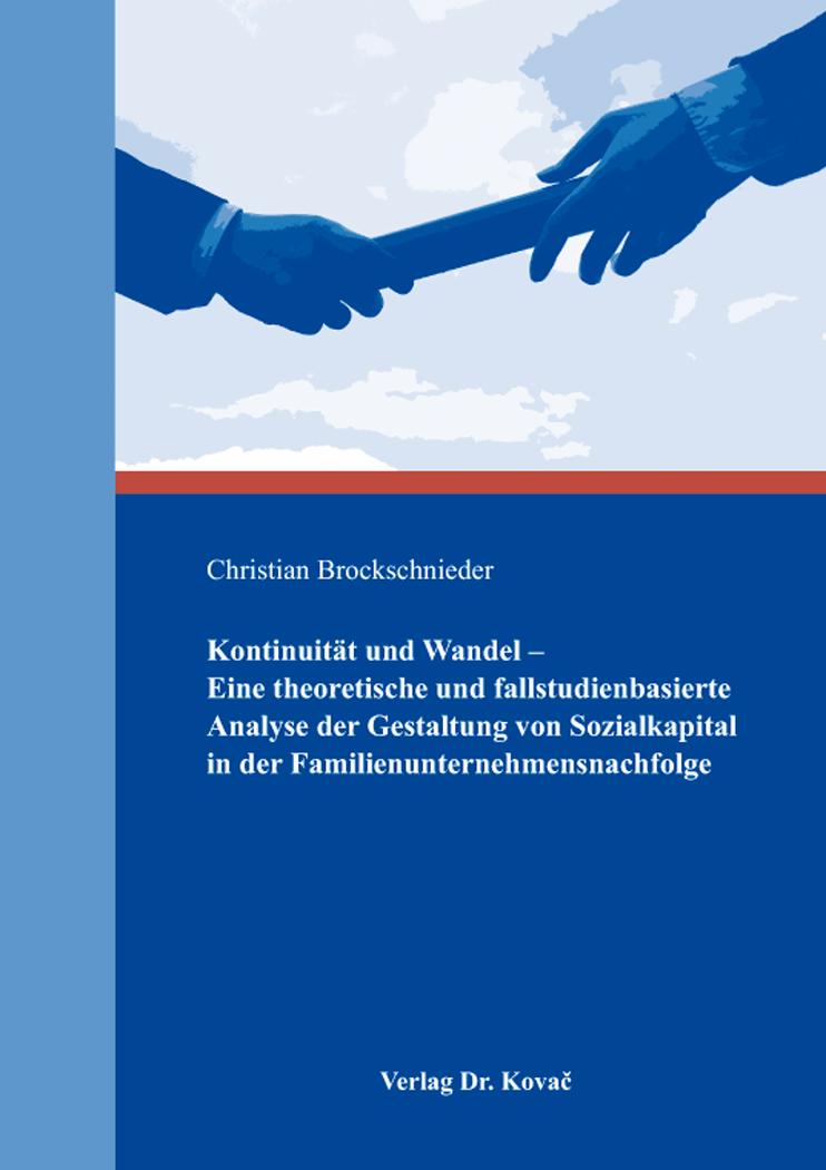 Cover: Kontinuität und Wandel – Eine theoretische und fallstudienbasierte Analyse der Gestaltung von Sozialkapital in der Familienunternehmensnachfolge